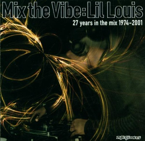 Lil' Louis Mix The Vibe 27 Years In The