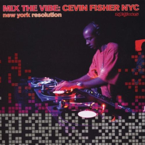 Cevin Fisher Vol. 12 Mix The Vibe New York