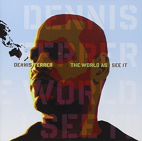 Dennis Ferrer World As I See It