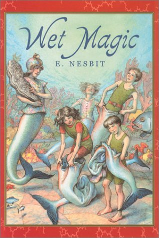 Edith Nesbit Wet Magic