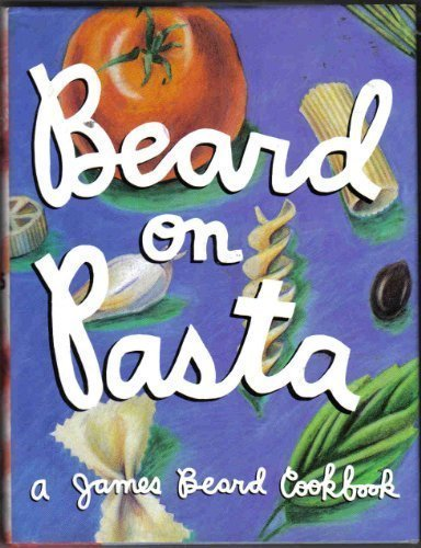 James A. Beard Beard On Pasta