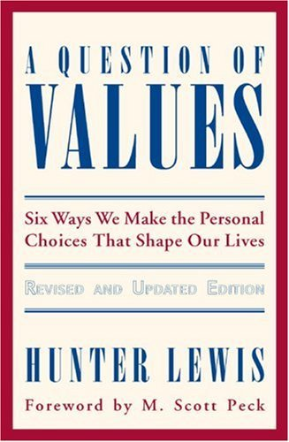 Hunter Lewis A Question Of Values Six Ways We Make The Personal Choices That Shape Revised Update
