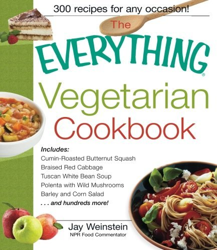 Jay Weinstein The Everything Vegetarian Cookbook 300 Healthy Recipes Everyone Will Enjoy