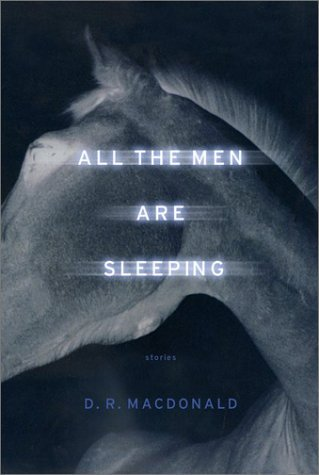 D. R. Macdonald All The Men Are Sleeping Stories