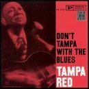 Tampa Red Don't Tampa With The Blues