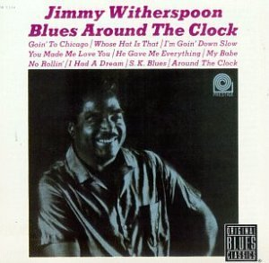 Jimmy Witherspoon Blues Around The Clock