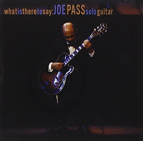 Joe Pass What Is There To Say Joe Pass