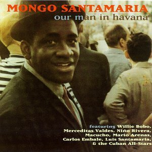 Mongo Santamaria Our Man In Havana