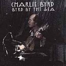Charlie Byrd Byrd By The Sea
