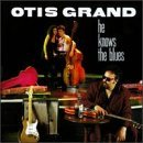 Otis Grand He Knows The Blues