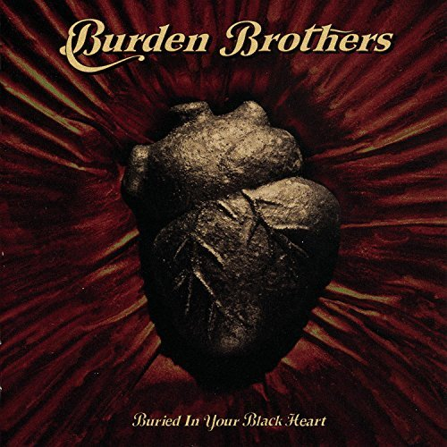 Burden Brothers Buried In Your Black Heart