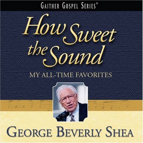George Beverly Shea How Sweet Sound My All Time F