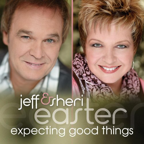 Jeff & Sheri Easter Expecting Good Things