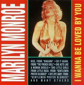 Marilyn Monroe I Wanna Be Loved By You