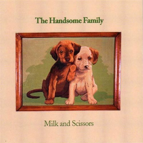 Handsome Family Milk & Scissors