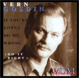 Vern Gosdin If You're Gonna Do Me Wrong Do