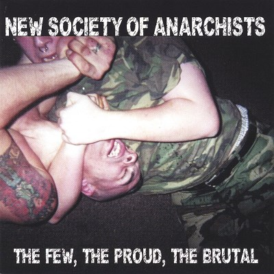 New Society Of Anarchists Few The Proud The Brutal