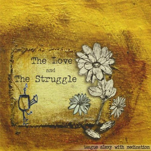 Teague Alexy Love & The Struggle