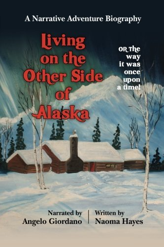 Naoma Hayes Living On The Other Side Of Alaska The Way It Was Once Upon A Time