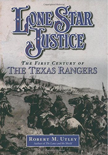 Robert M. Utley Lone Star Justice The First Century Of The Texas Rangers