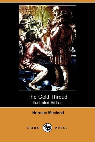Norman Macleod The Gold Thread (illustrated Edition) (dodo Press)