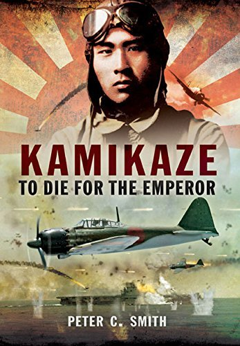 Peter C. Smith Kamikaze To Die For The Emperor