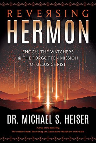 Michael S. Heiser Reversing Hermon Enoch The Watchers And The Forgotten Mission Of