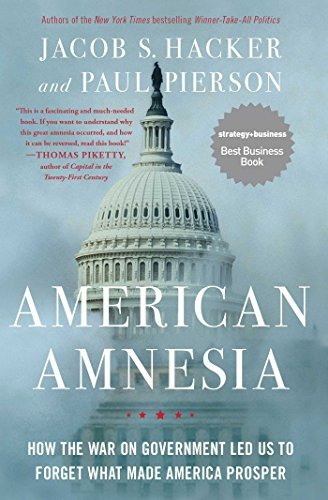 Jacob S. Hacker American Amnesia How The War On Government Led Us To Forget What M