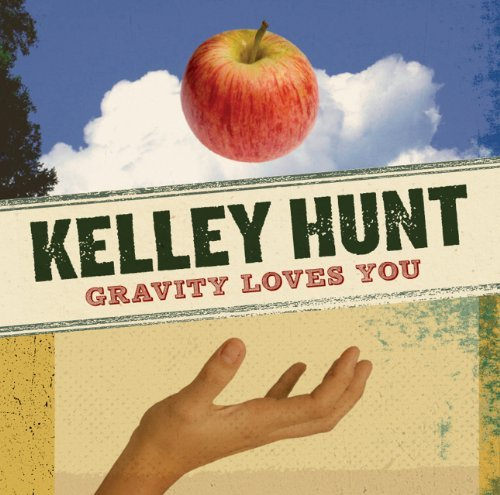 Kelley Hunt Gravity Loves You