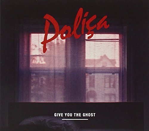 Polica Give You The Ghost