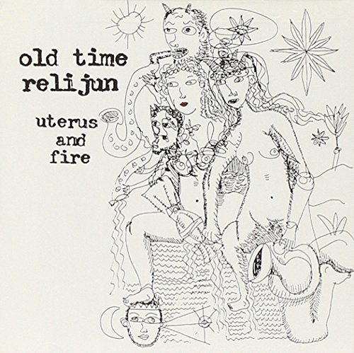 Old Time Relijun Uterus & Fire