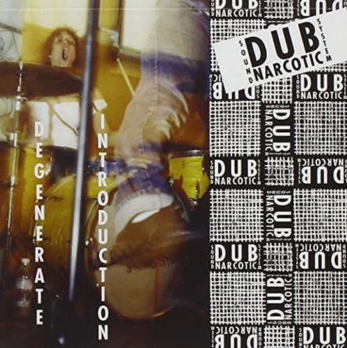 Dub Narcotic Sound System Degenerate Introduction
