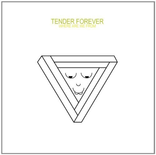 Tender Forever Where Are We From