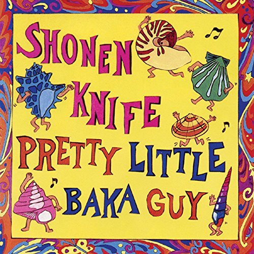 Shonen Knife Pretty Little Baka Guy