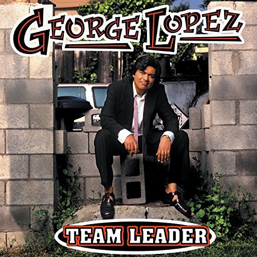 George Lopez Team Leader Explicit