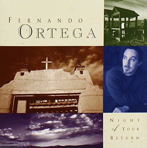 Fernando Ortega Night Of Your Return