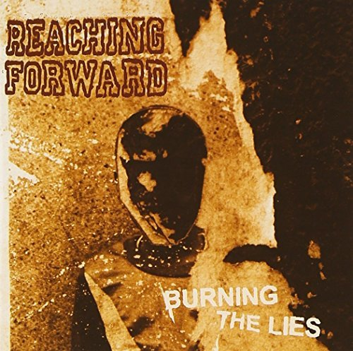 Reaching Forward Burning The Lies Explicit Version