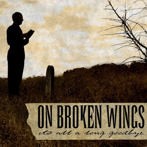 On Broken Wings It's All A Long Goodbye