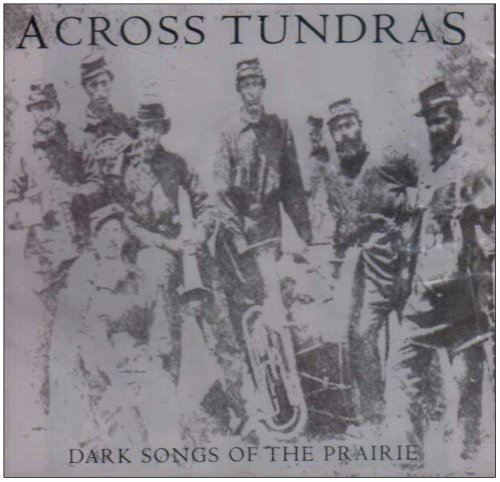 Across Tundras Dark Songs Of The Prairie