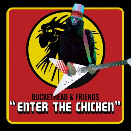 Buckethead & Friends Enter The Chicken