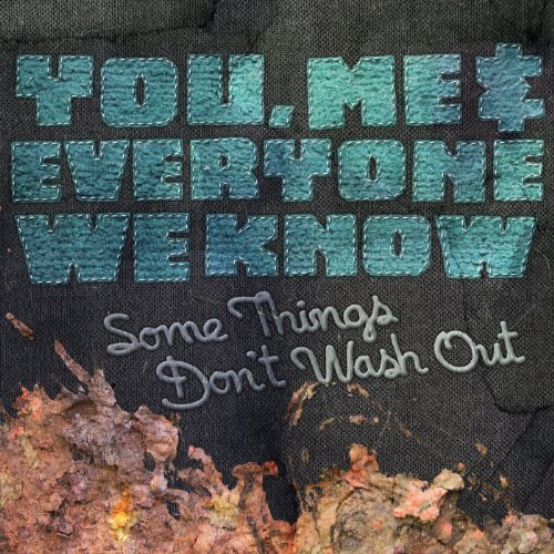 You Me & Everyone We Know Some Things Don't Wash Out Some Things Don't Wash Out