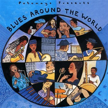 Putumayo Blues Around The World Putumayo Presents