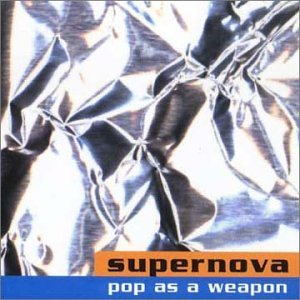 Supernova Pop As A Weapon More Songs Abo
