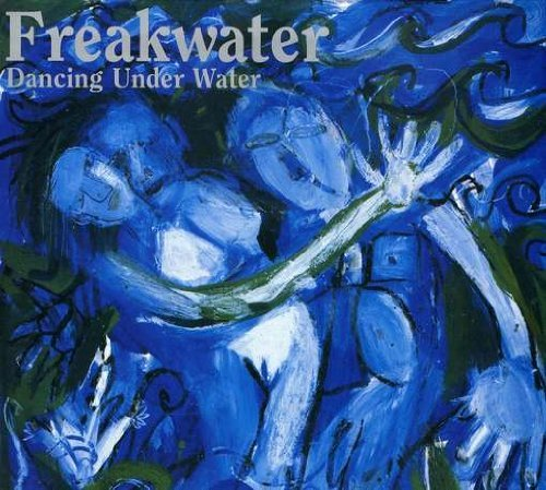 Freakwater Dancing Under Water