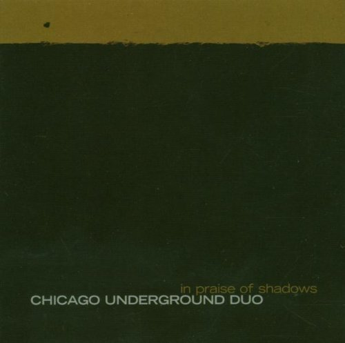Chicago Underground Duo In Praise Of Shadows