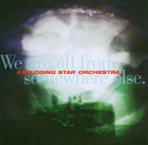 Exploding Star Orchestra We Are All From Somewhere Else