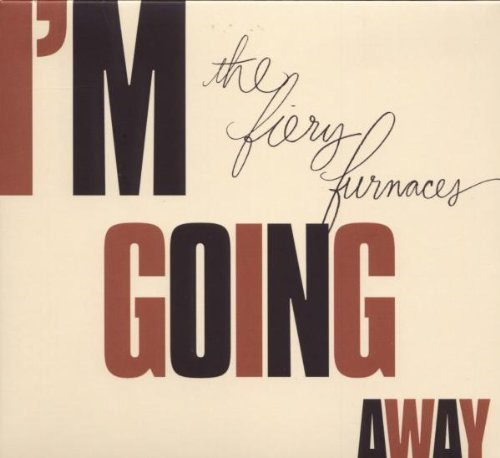 Fiery Furnaces I'm Going Away