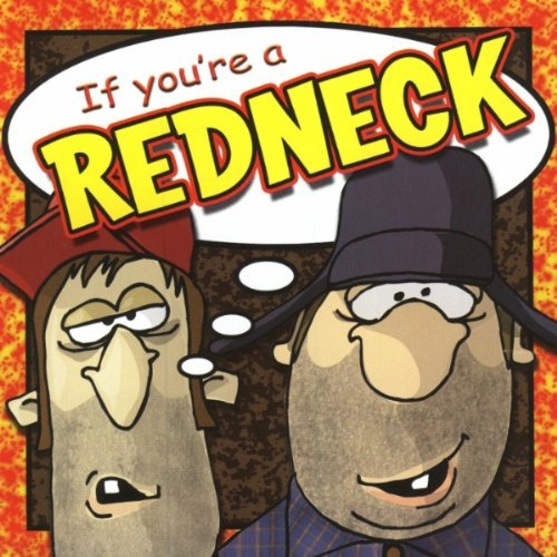 If You're A Redneck If You're A Redneck