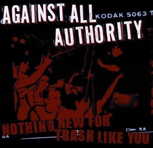 Against All Authority Nothing For Trash Like You