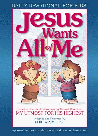 Phil A. Smouse Jesus Wants All Of Me Based On The Classic Devoti